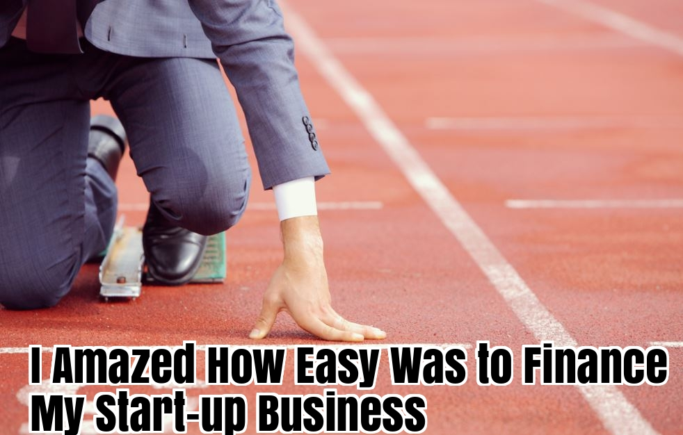 I Amazed How Easy Was to Finance My Start-up Business